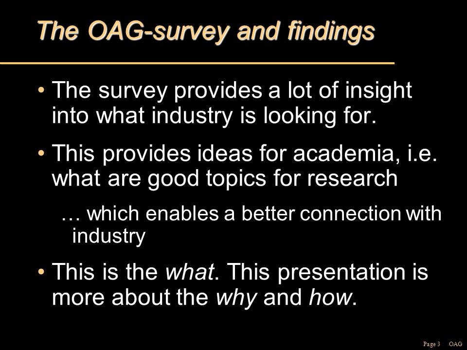 Page 3 OAG The OAG-survey and findings The survey provides a lot of insight into what industry is looking for.The survey provides a lot of insight into what industry is looking for.