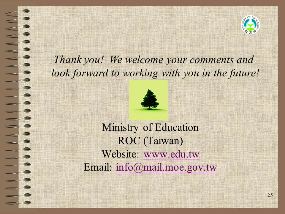 25 Ministry of Education ROC (Taiwan) Website: www.edu.twwww.edu.tw Email: info@mail.moe.gov.twinfo@mail.moe.gov.tw Thank you! We welcome your comment