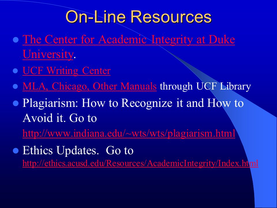 On-Line Resources The Center for Academic Integrity at Duke University. The Center for Academic Integrity at Duke University UCF Writing Center MLA, C