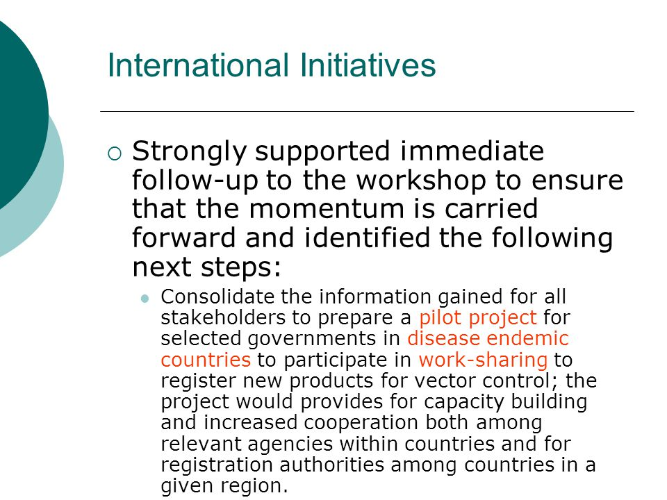 International Initiatives  Strongly supported immediate follow-up to the workshop to ensure that the momentum is carried forward and identified the f