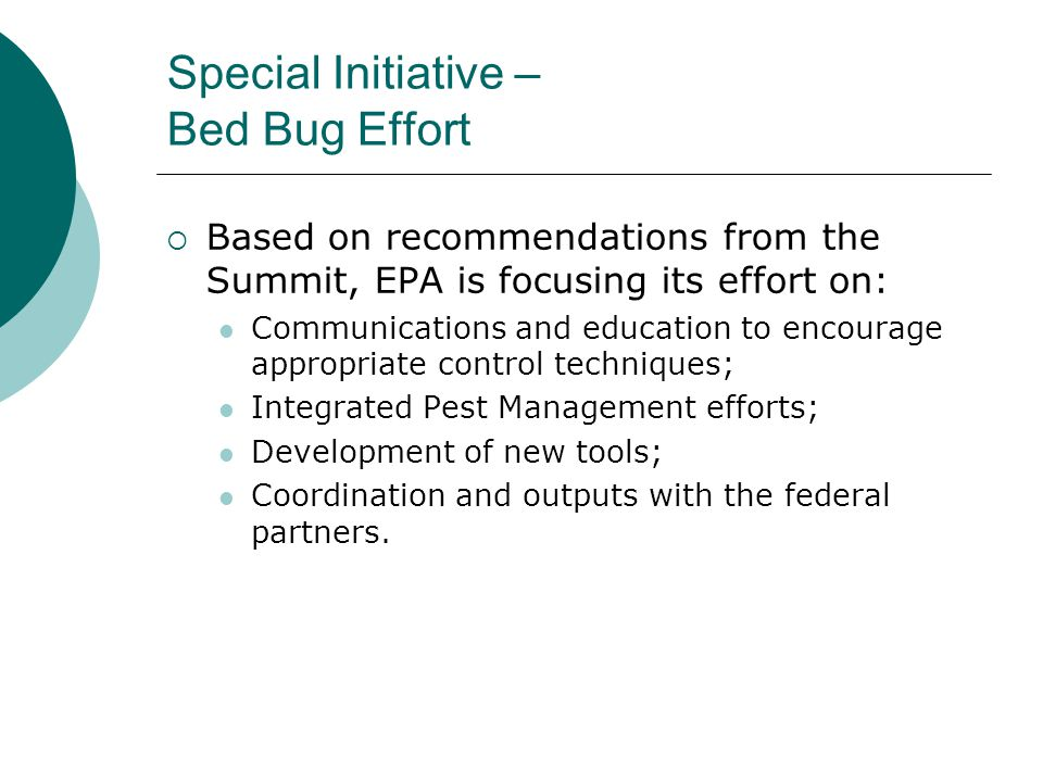 Special Initiative – Bed Bug Effort  Based on recommendations from the Summit, EPA is focusing its effort on: Communications and education to encoura