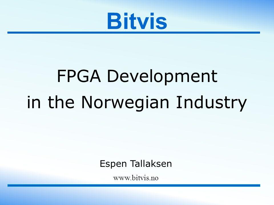 Bitvis FPGA Development in the Norwegian Industry www.bitvis.no Espen Tallaksen