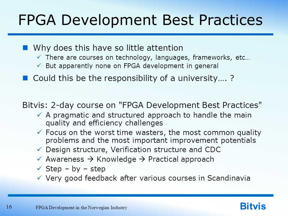 Bitvis FPGA Development Best Practices Why does this have so little attention There are courses on technology, languages, frameworks, etc… But apparently none on FPGA development in general Could this be the responsibility of a university….