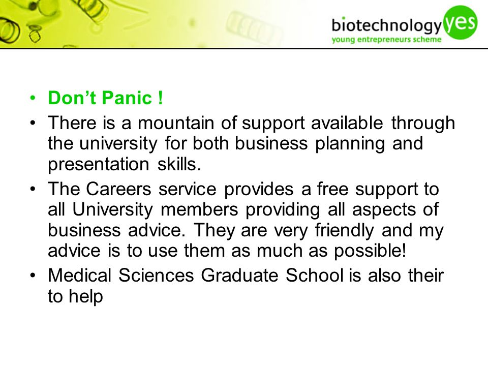 Don't Panic ! There is a mountain of support available through the university for both business planning and presentation skills. The Careers service