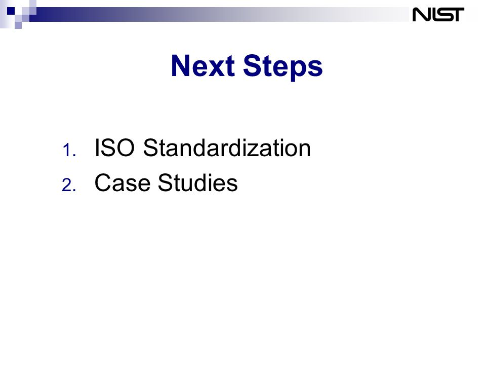 Next Steps 1. ISO Standardization 2. Case Studies