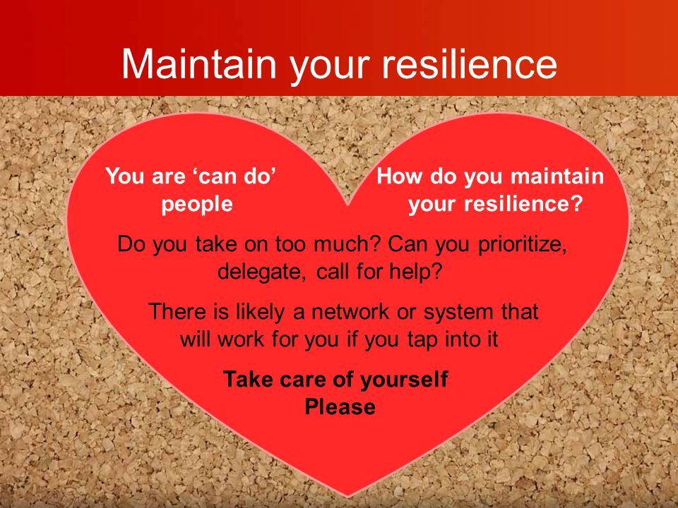 Maintain your resilience You are 'can do' How do you maintain people your resilience.
