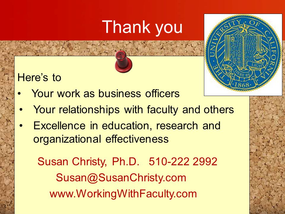 Thank you Here's to Your work as business officers Your relationships with faculty and others Excellence in education, research and organizational eff