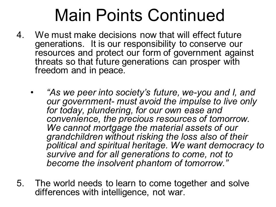 Main Points Continued 4.We must make decisions now that will effect future generations.