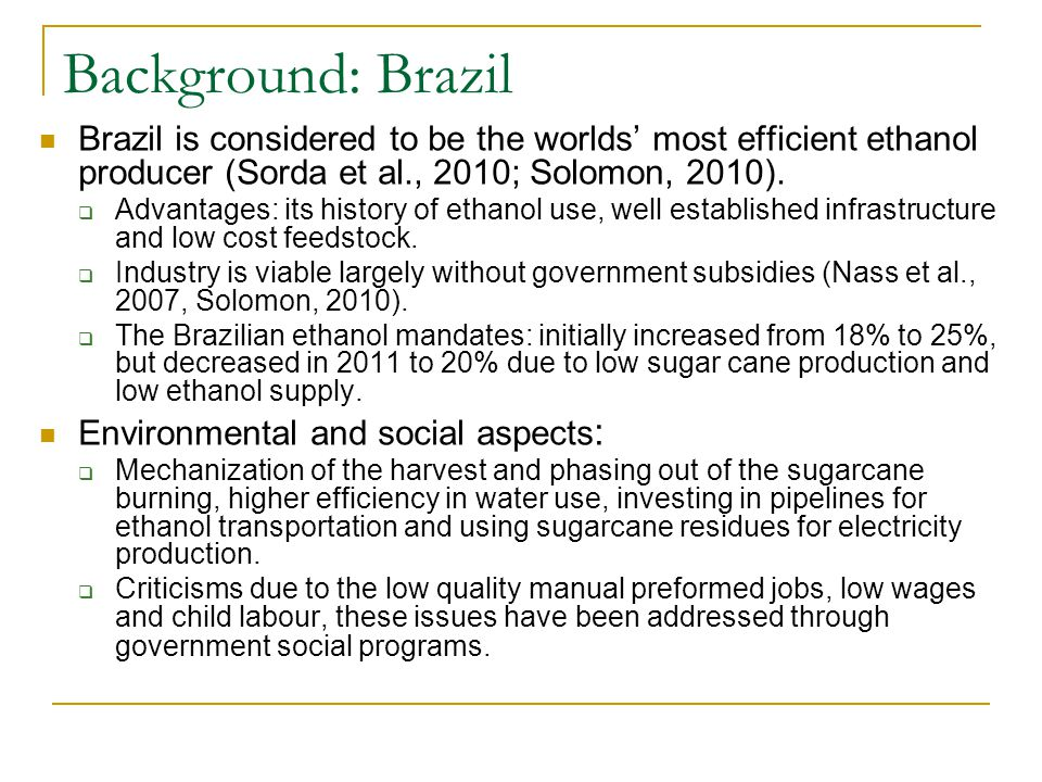 Background: Brazil Brazil is considered to be the worlds' most efficient ethanol producer (Sorda et al., 2010; Solomon, 2010).  Advantages: its histo