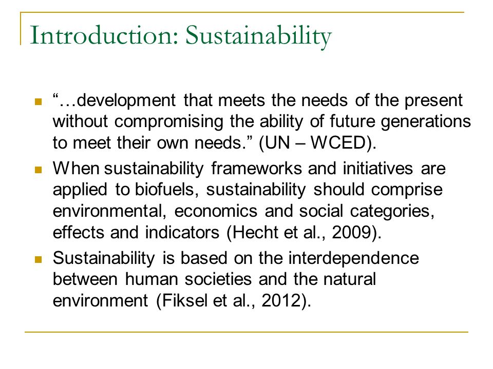 "Introduction: Sustainability ""…development that meets the needs of the present without compromising the ability of future generations to meet their ow"