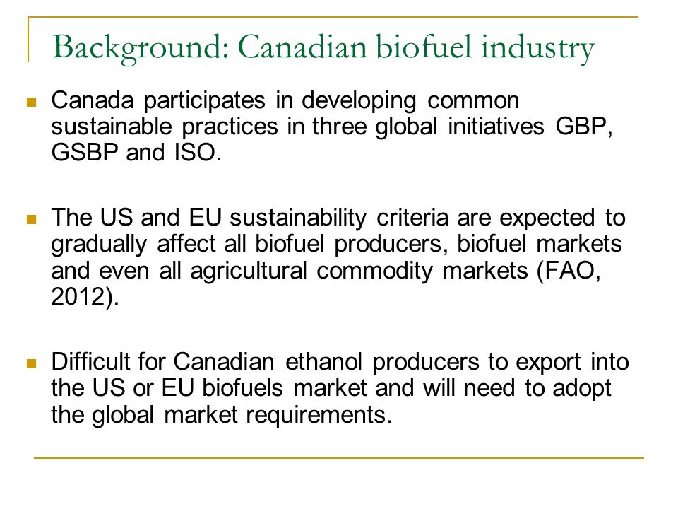Background: Canadian biofuel industry Canada participates in developing common sustainable practices in three global initiatives GBP, GSBP and ISO. Th