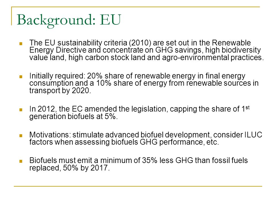 Background: EU The EU sustainability criteria (2010) are set out in the Renewable Energy Directive and concentrate on GHG savings, high biodiversity v