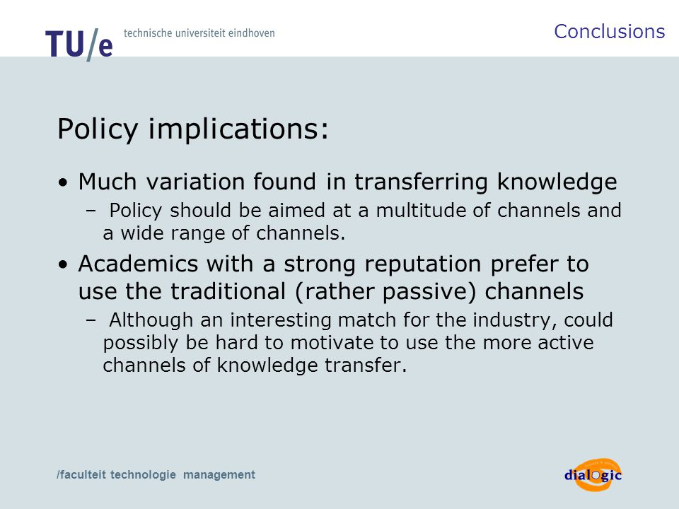 /faculteit technologie management Policy implications: Much variation found in transferring knowledge – Policy should be aimed at a multitude of channels and a wide range of channels.