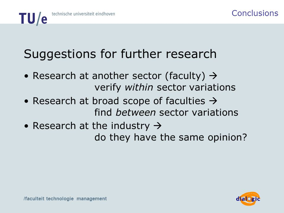 /faculteit technologie management Suggestions for further research Research at another sector (faculty)  verify within sector variations Research at