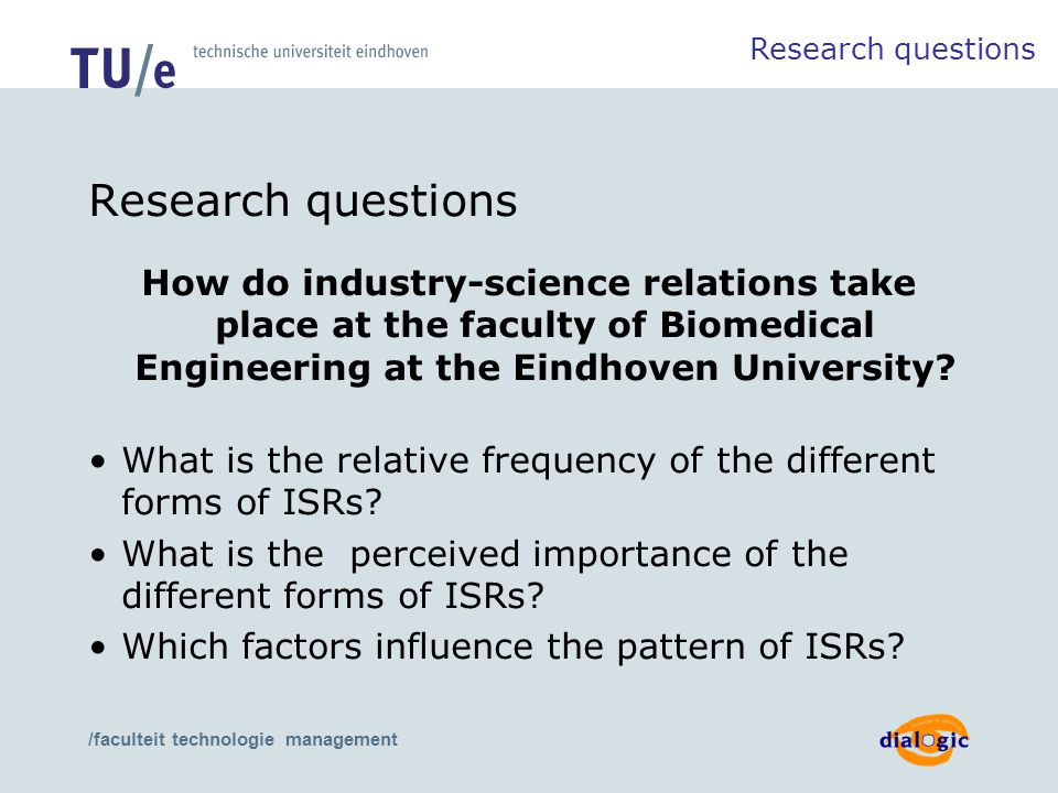 /faculteit technologie management Research questions How do industry-science relations take place at the faculty of Biomedical Engineering at the Eindhoven University.