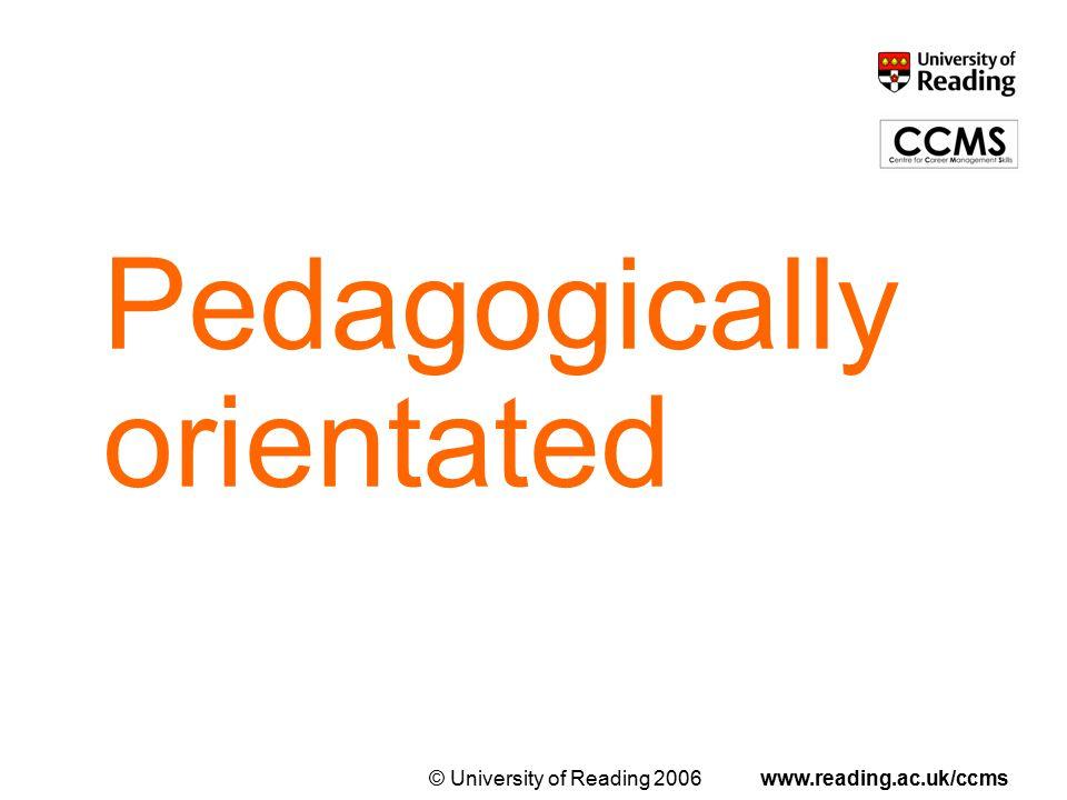 © University of Reading 2006www.reading.ac.uk/ccms Pedagogically orientated