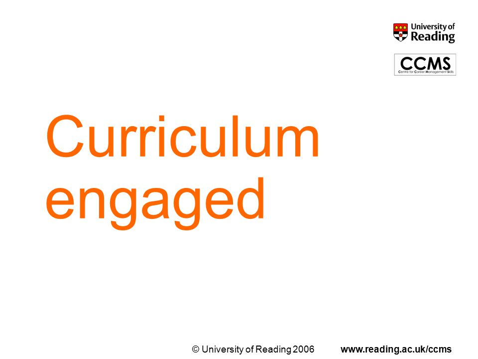© University of Reading 2006www.reading.ac.uk/ccms Curriculum engaged