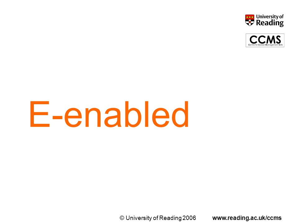 © University of Reading 2006www.reading.ac.uk/ccms E-enabled