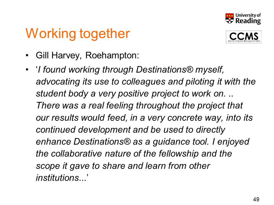 Working together Gill Harvey, Roehampton: 'I found working through Destinations® myself, advocating its use to colleagues and piloting it with the stu