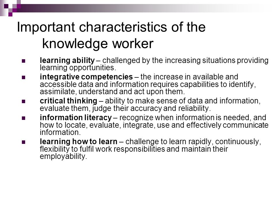 Important characteristics of the knowledge worker learning ability – challenged by the increasing situations providing learning opportunities. integra
