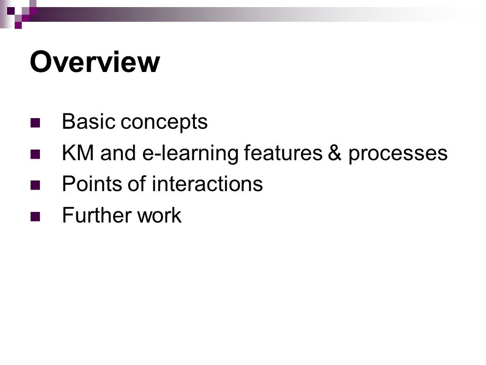 Overview Basic concepts KM and e-learning features & processes Points of interactions Further work