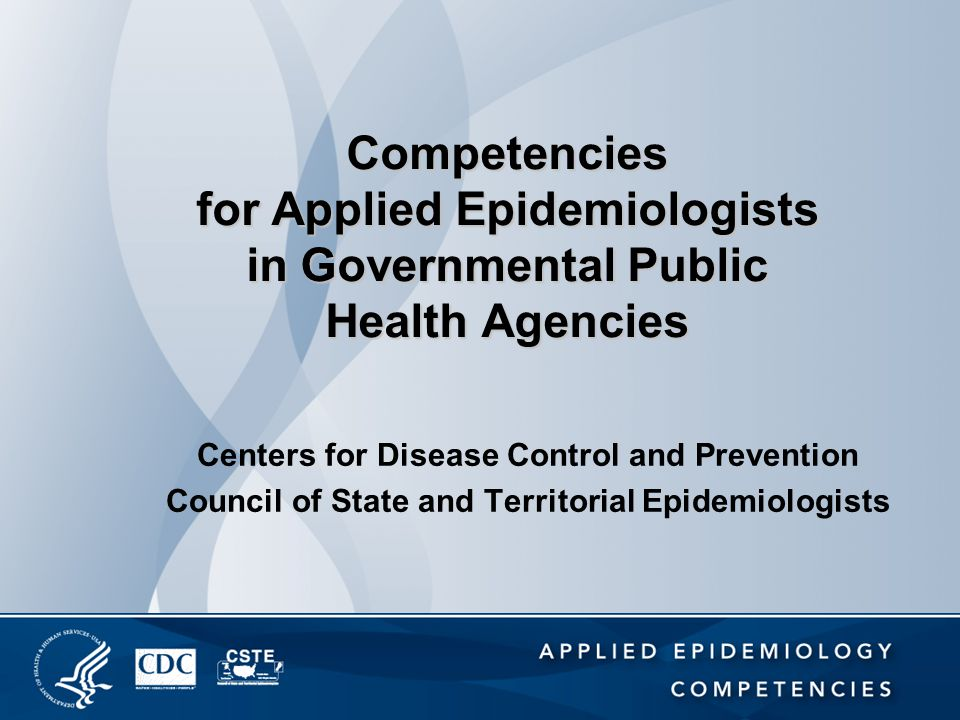 Competencies for Applied Epidemiologists in Governmental Public Health Agencies Centers for Disease Control and Prevention Council of State and Territ