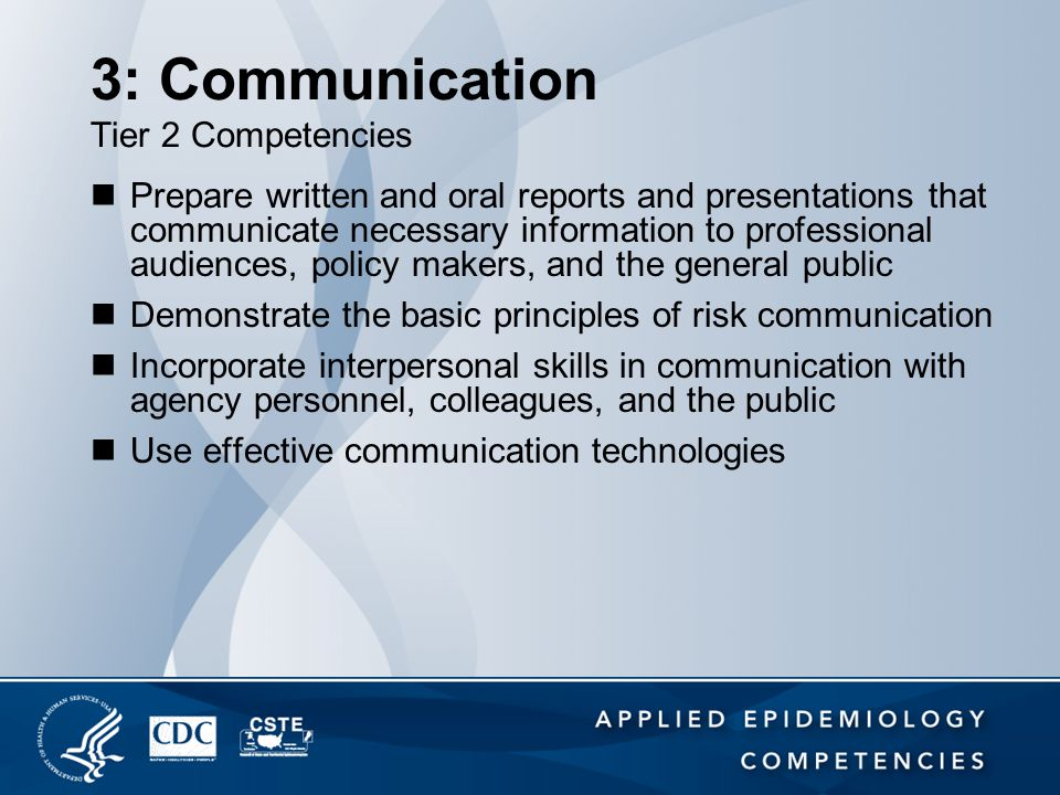 3: Communication Tier 2 Competencies Prepare written and oral reports and presentations that communicate necessary information to professional audienc