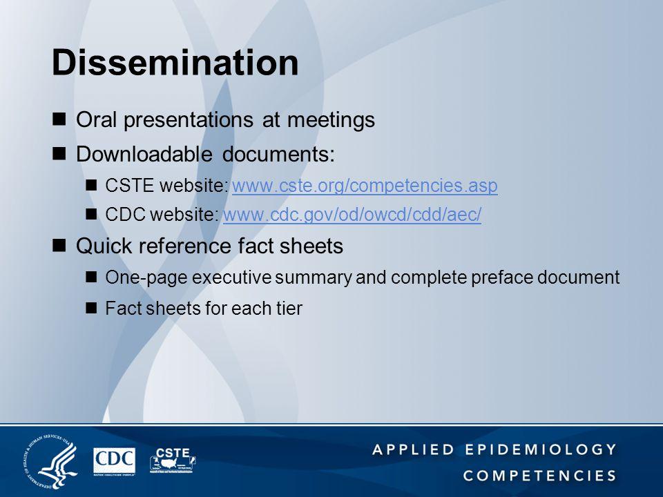 Dissemination Oral presentations at meetings Downloadable documents: CSTE website: www.cste.org/competencies.aspwww.cste.org/competencies.asp CDC webs
