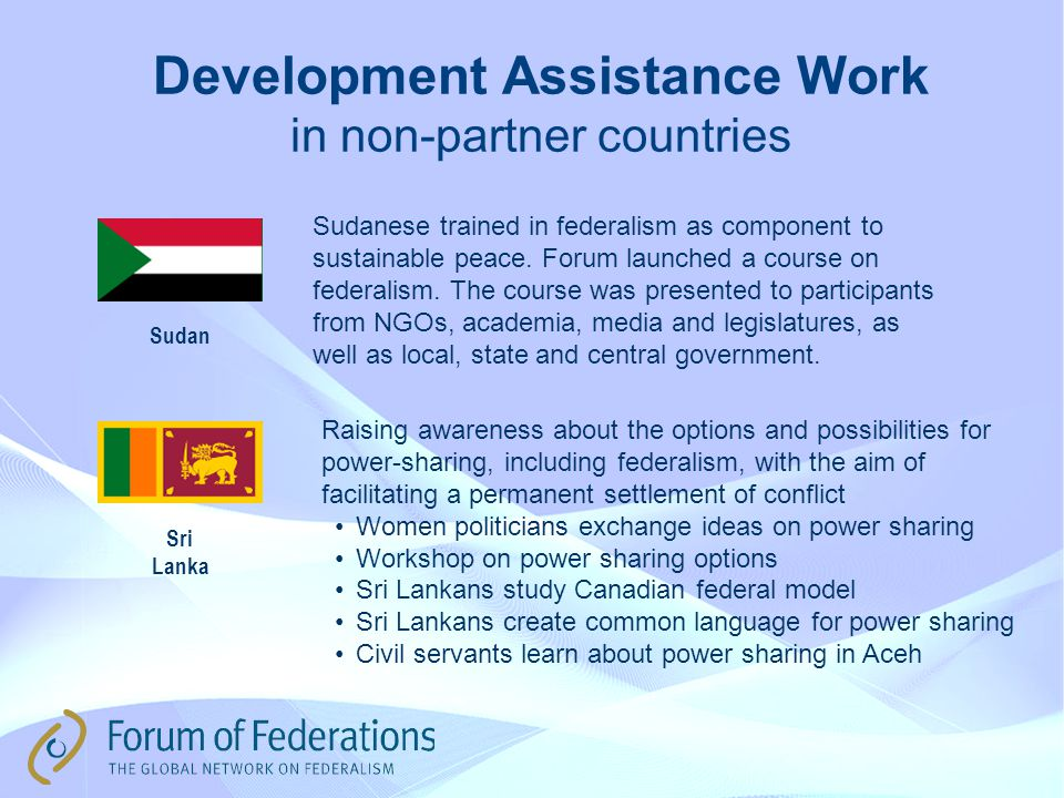 Development Assistance Work in non-partner countries Sudan Sri Lanka Sudanese trained in federalism as component to sustainable peace.