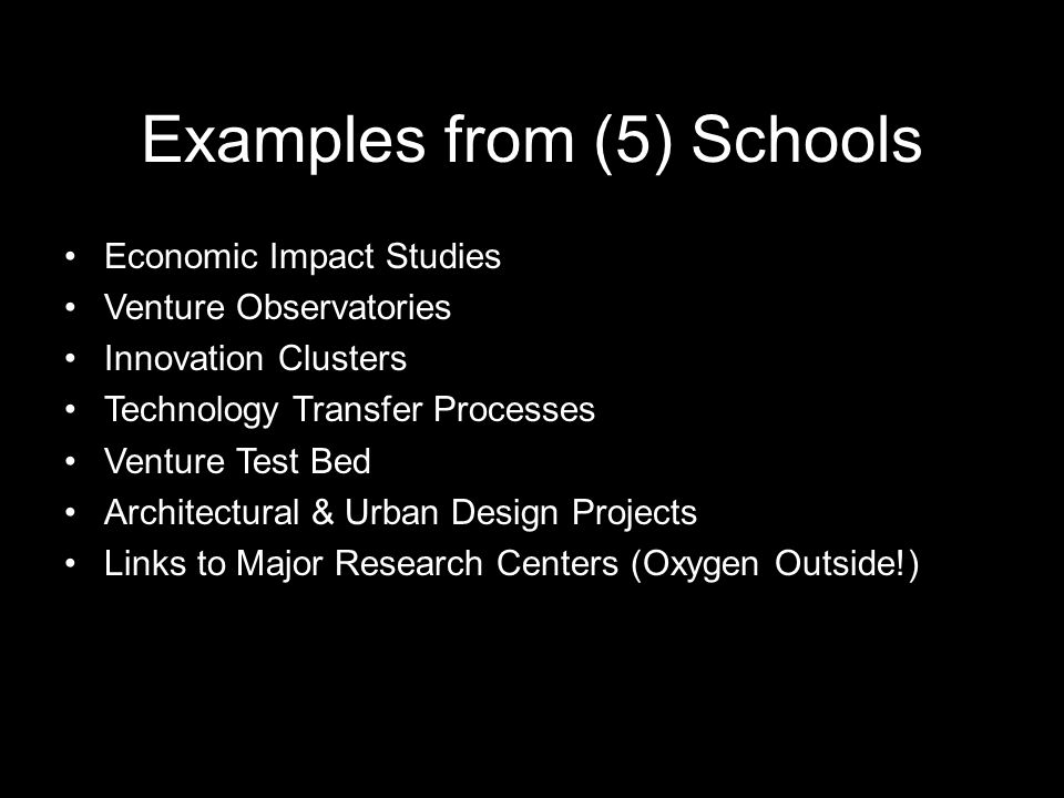 Examples from (5) Schools Economic Impact Studies Venture Observatories Innovation Clusters Technology Transfer Processes Venture Test Bed Architectur