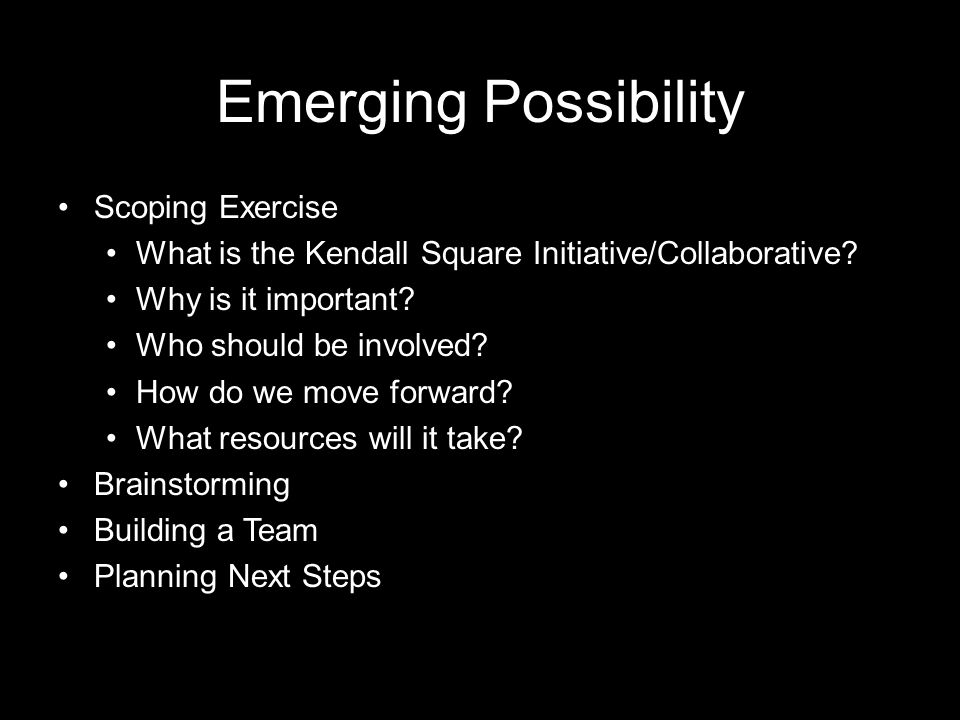 Emerging Possibility Scoping Exercise What is the Kendall Square Initiative/Collaborative.