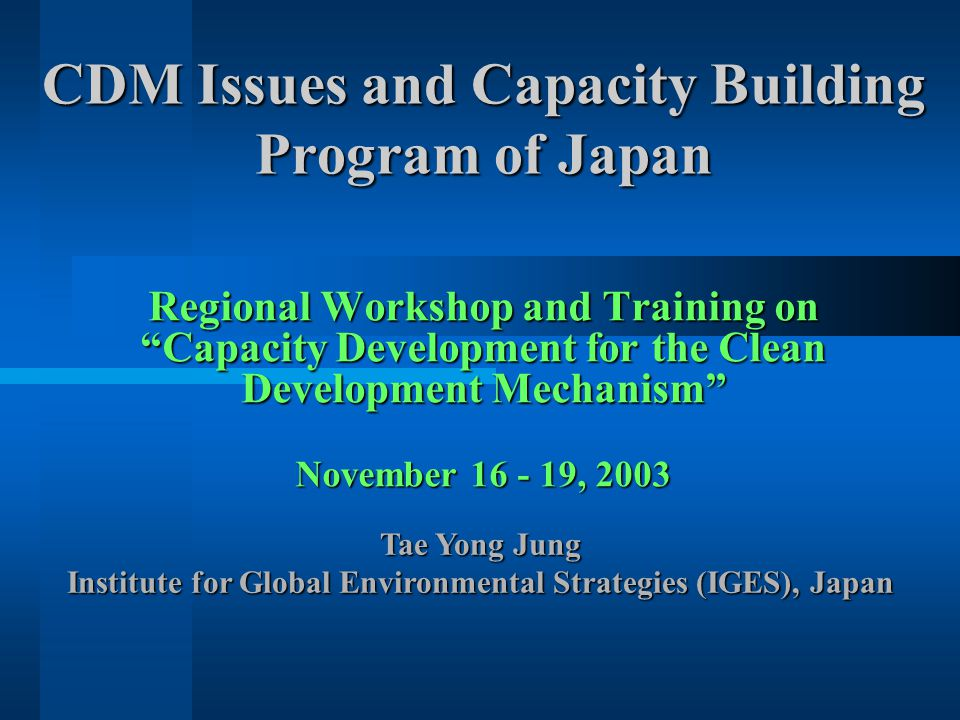 Integrated Capacity Strengthening for the Clean Development Mechanism (ICS-CDM) Targeted stakeholders for training workshops:  Policy-makers (officials from the national and local governments )  Industries, Businesses and Financial agencies (private companies, project developers, consulting firms, banks and other financial Institutions, etc.)  Civil Society (NGOs, local communities, academia and research