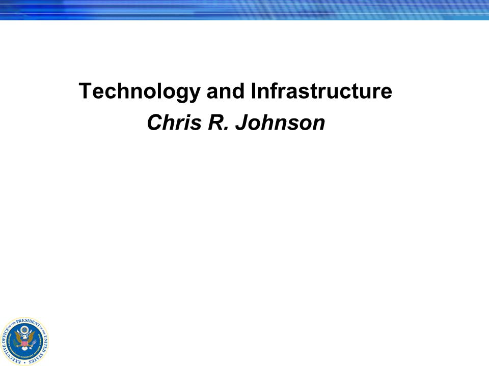 Technology and Infrastructure Chris R. Johnson