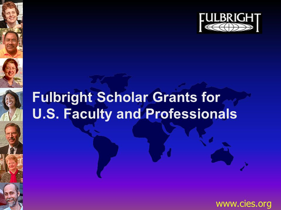 www.cies.org Fulbright Scholar Grants for U.S. Faculty and Professionals