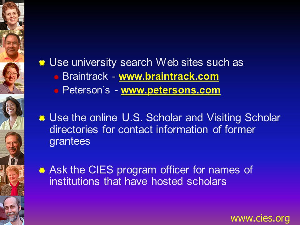 www.cies.org  Use university search Web sites such as  Braintrack - www.braintrack.com  Peterson's - www.petersons.com  Use the online U.S.