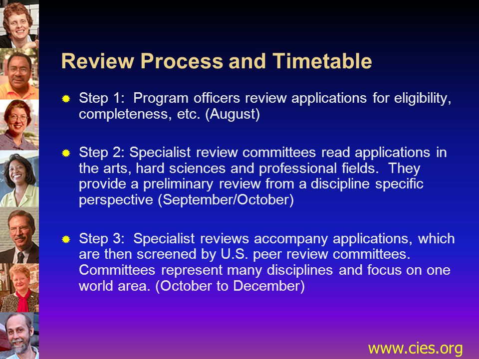 www.cies.org Review Process and Timetable  Step 1: Program officers review applications for eligibility, completeness, etc.