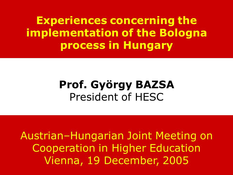 Experiences concerning the implementation of the Bologna process in Hungary Prof.