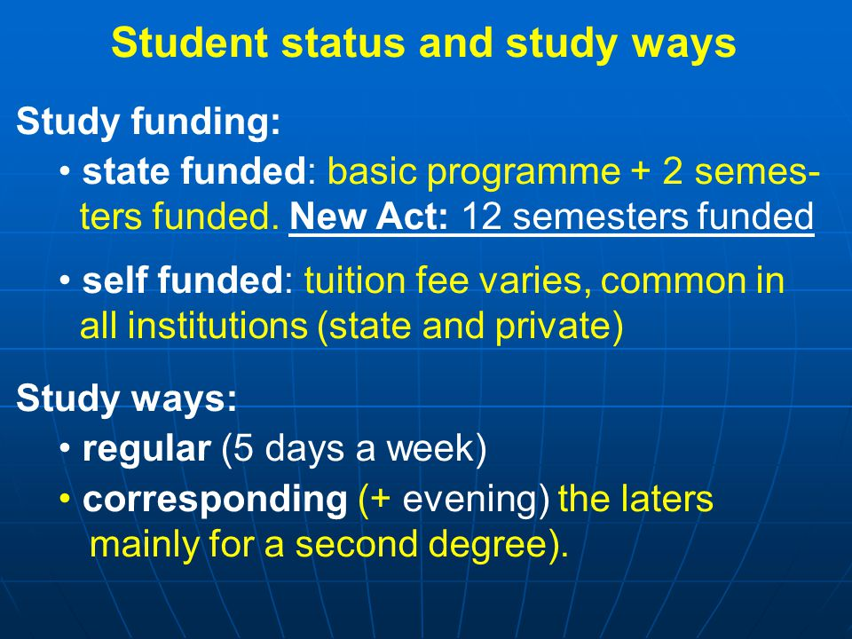 Student status and study ways Study funding: state funded: basic programme + 2 semes- ters funded.