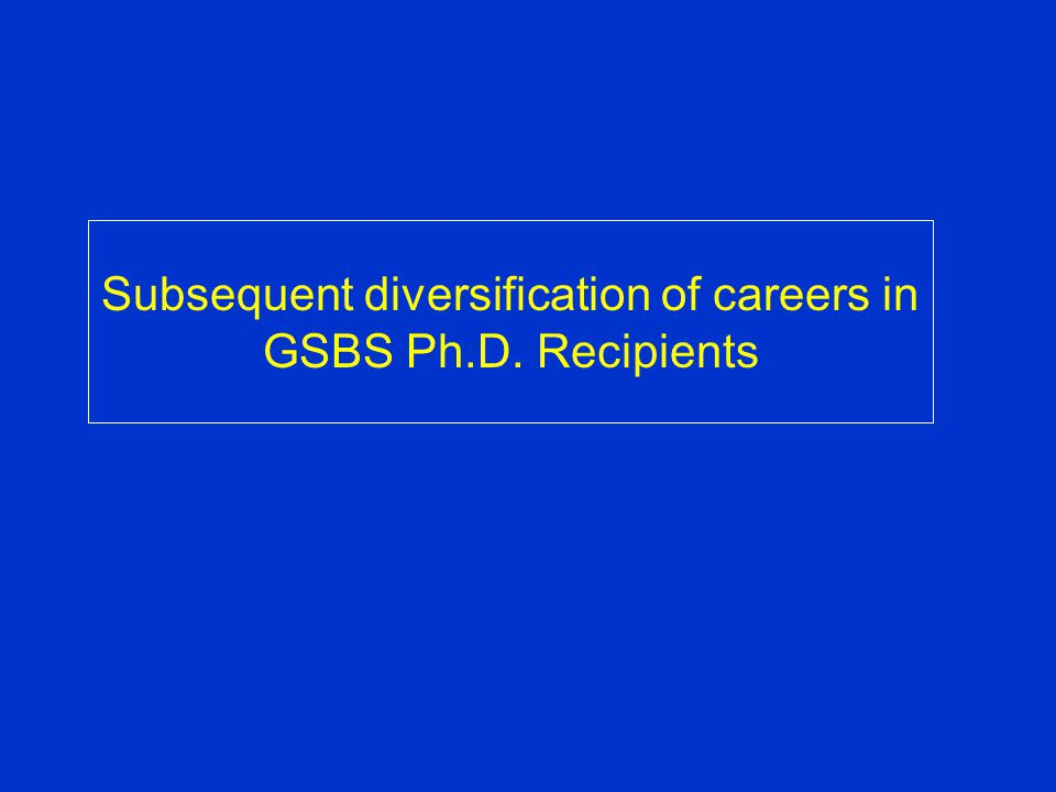 Subsequent diversification of careers in GSBS Ph.D. Recipients