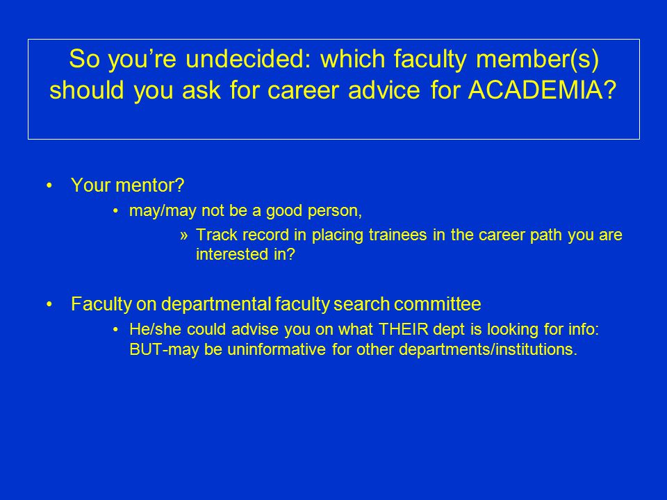 So you're undecided: which faculty member(s) should you ask for career advice for ACADEMIA? Your mentor? may/may not be a good person, »Track record i
