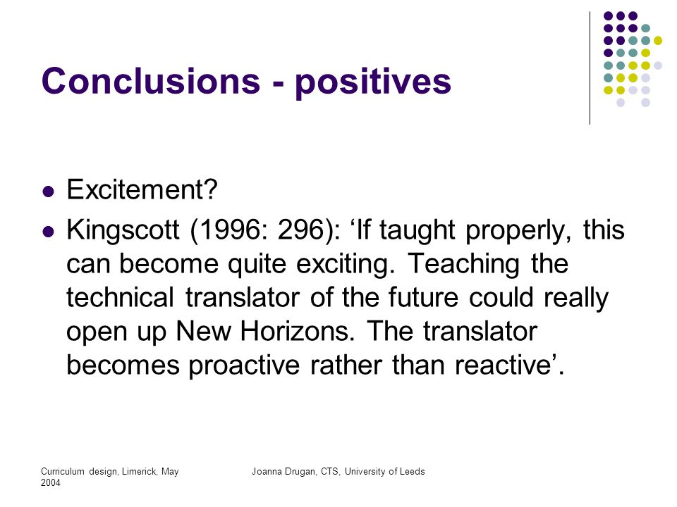 Curriculum design, Limerick, May 2004 Joanna Drugan, CTS, University of Leeds Conclusions - positives Excitement.