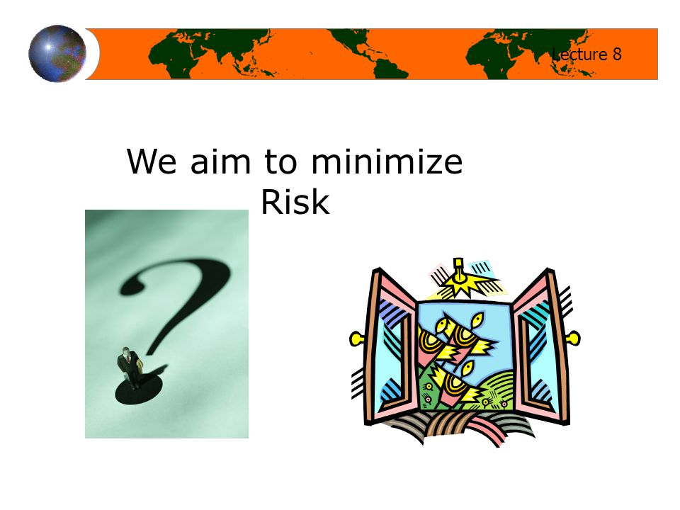 Lecture 8 We aim to minimize Risk