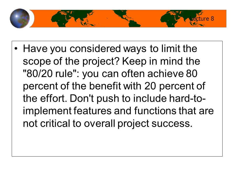 Lecture 8 Have you considered ways to limit the scope of the project.