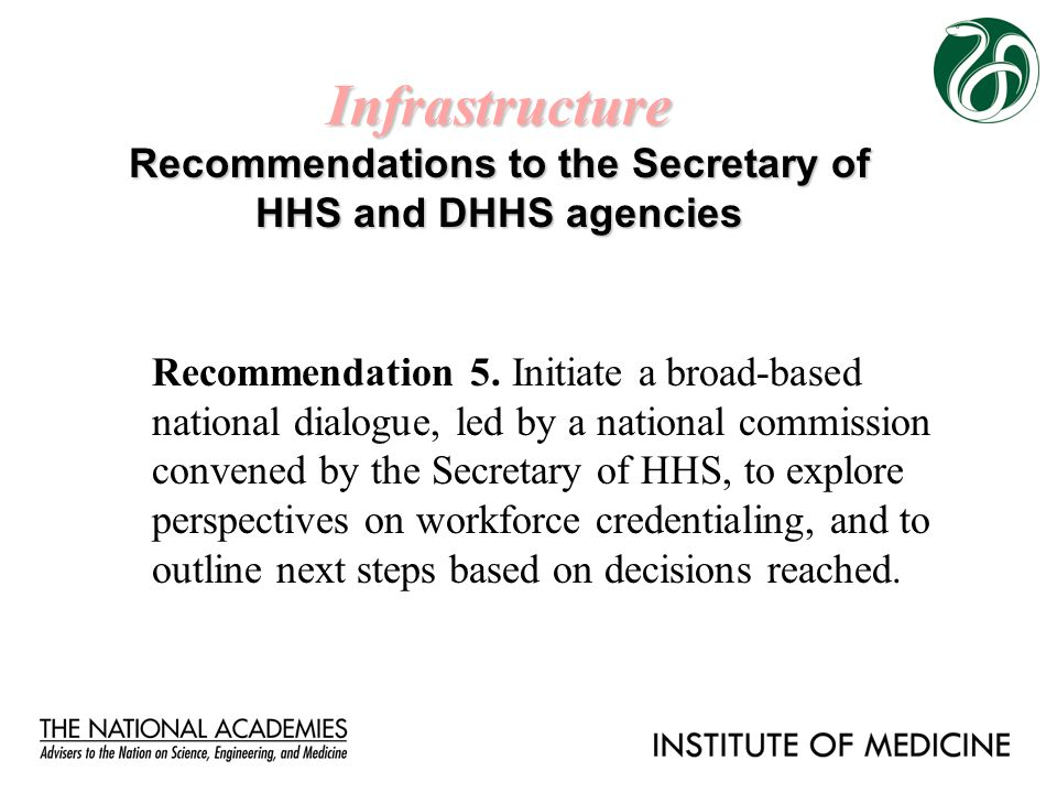 Infrastructure Recommendations to the Secretary of HHS and DHHS agencies Recommendation 5. Initiate a broad-based national dialogue, led by a national