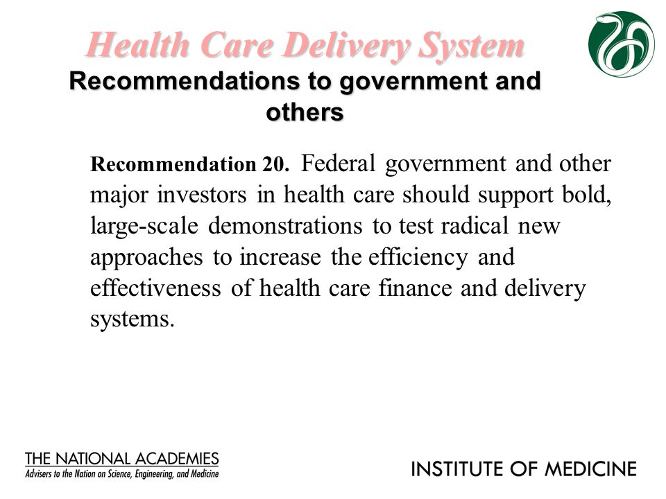 Health Care Delivery System Recommendations to government and others Recommendation 20. Federal government and other major investors in health care sh