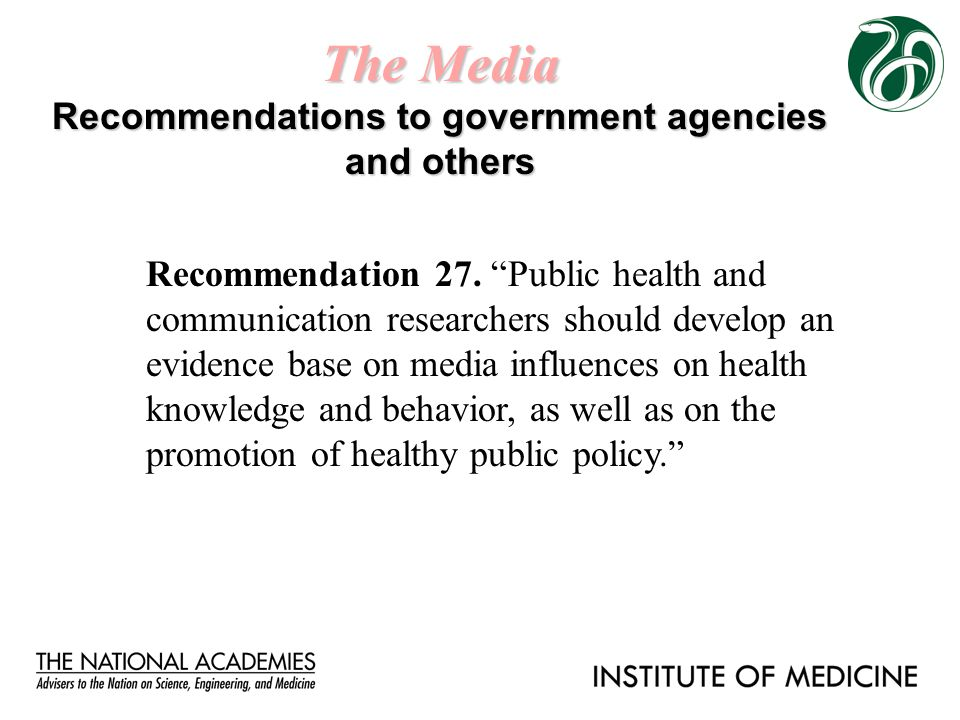 "The Media Recommendations to government agencies and others Recommendation 27. ""Public health and communication researchers should develop an evidence"
