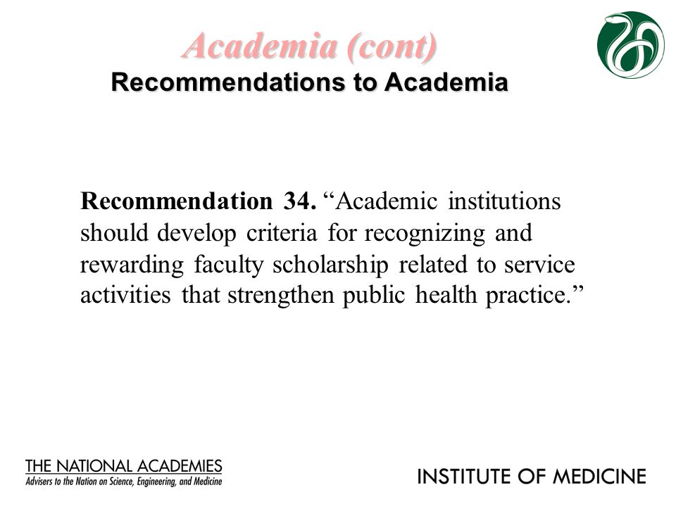 "Academia (cont) Recommendations to Academia Recommendation 34. ""Academic institutions should develop criteria for recognizing and rewarding faculty sc"