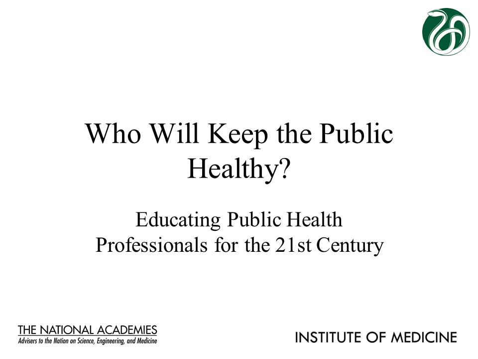 Who Will Keep the Public Healthy? Educating Public Health Professionals for the 21st Century