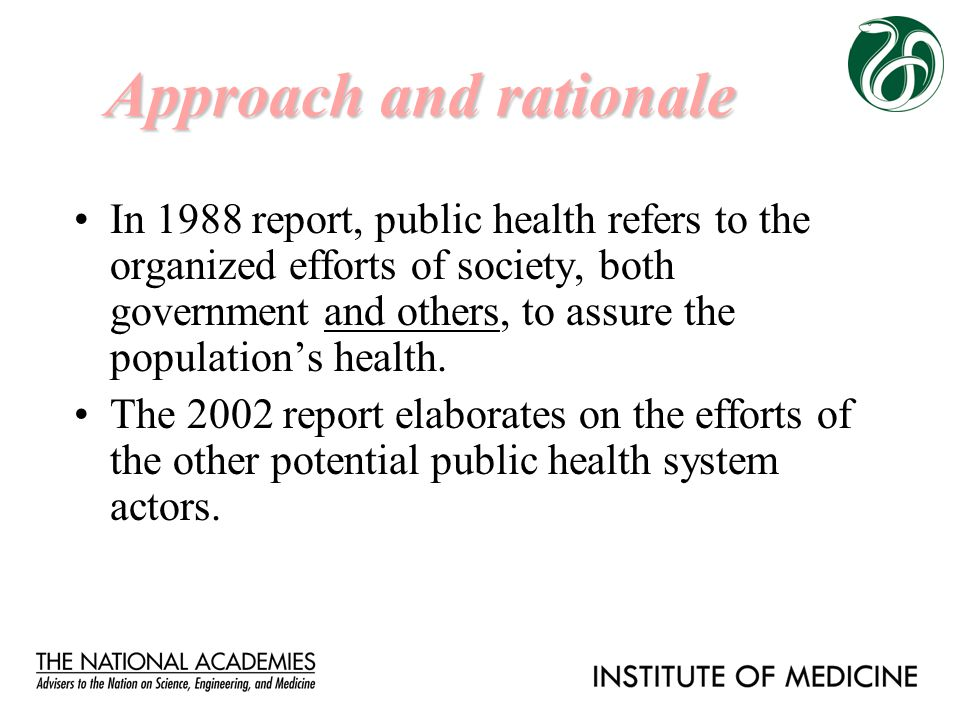 In 1988 report, public health refers to the organized efforts of society, both government and others, to assure the population's health. The 2002 repo
