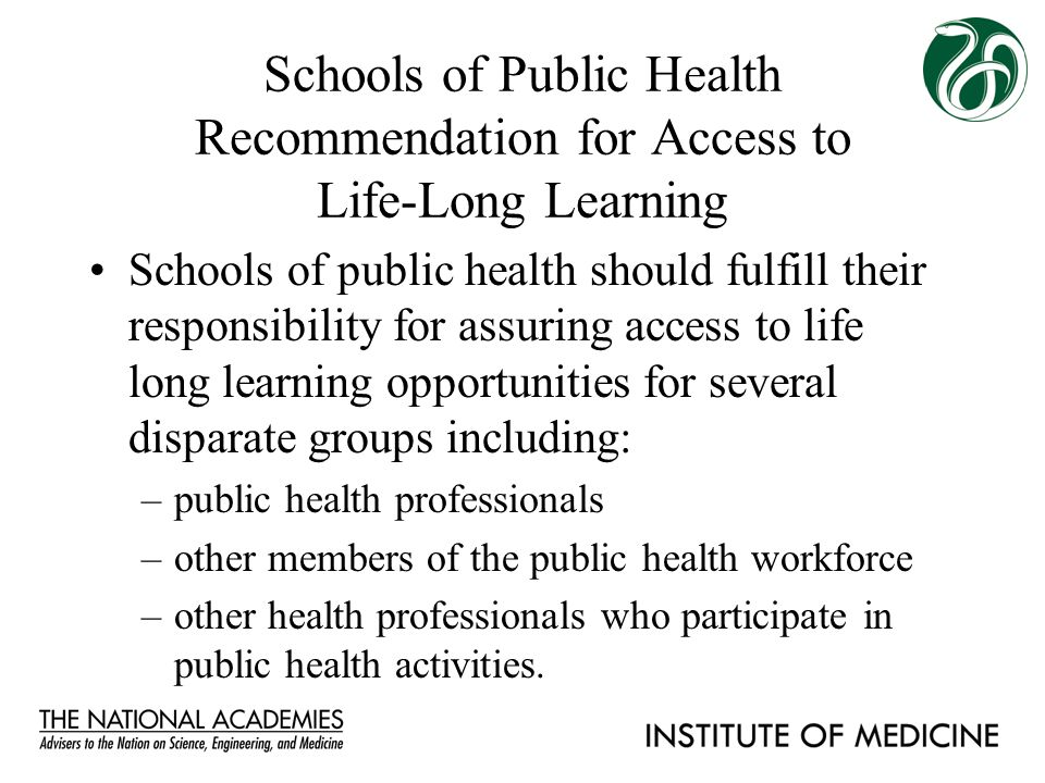 Schools of Public Health Recommendation for Access to Life-Long Learning Schools of public health should fulfill their responsibility for assuring acc